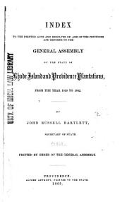 Index to the Printed Acts and Resolves Of, and of the Petitions and Reports to the General Assembly of the State of Rhode Island and Providence Plantations from the Year 1850 to 1862