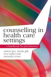 Counselling in Health Care Settings: A Handbook for Practitioners