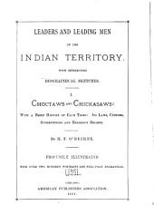 Leaders and Leading Men of the Indian Territory: With Interesting Biographical Sketches. I. Choctaws and Chickasaws: with a Brief History of Each Tribe, Its Laws, Customs, Superstitions and Religious Beliefs, Volume 1