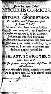 Mercurius cosmicus id est epitome geographica primum italico sermone conscribta in latinam transfusa linguam et poplici juris fatta a Sebast. Schrötero. - Jenae, Casparus Freyschmidius 1648
