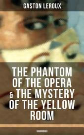The Phantom of the Opera & The Mystery of the Yellow Room (Unabridged): The Ultimate Gothic Romance Mystery and One of the First Locked-Room Crime Mysteries