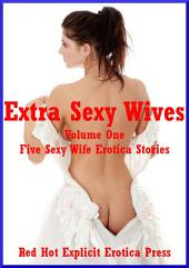 Extra Sexy Wives Volume One: Five Sexy Wife Erotica Stories