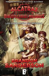 Los Caballeros de Cristalia (Alcatraz contra los Bibliotecarios Malvados 3): Los caballeros de Cristalia