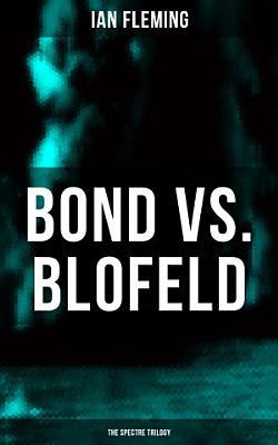 BOND vs  BLOFELD     The Spectre Trilogy