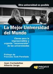 """La mejor Universidad del mundo: Claves para la imprescendible y urgente """"reconversión"""" de las universidades"""