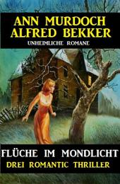 Flüche im Mondlicht: Drei Romantic Thriller: Cassiopeiapress Spannung