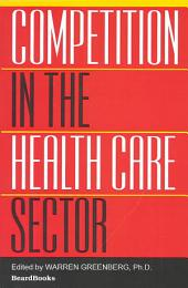 Competition in the Health Care Sector: Past, Present, and Future : Proceedings of a Conference Sponsored by the Bureau of Economics, Federal Trade Commission, March 1978
