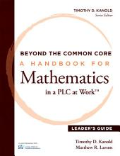 Beyond the Common Core [Leader's Guide]: A Handbook for Mathemaic in a PLC at WorkTM, Leader's Guide