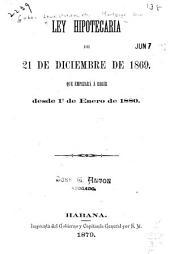 Ley hipotecaria de 21 de diciembre de 1869, que empezará á regir desde 10. de enero de 1880