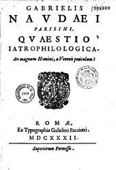 Gabrielis Naudaei Parisini. Quaestio iatrophilologica. An magnum homini, a venenis periculum ?