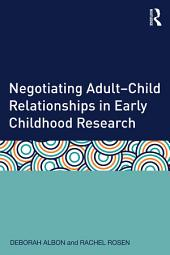 Negotiating Adult–Child Relationships in Early Childhood Research