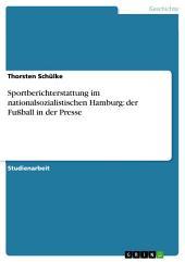 Sportberichterstattung im nationalsozialistischen Hamburg: der Fußball in der Presse