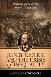 Henry George and the Crisis of Inequality: Progress and Poverty in the Gilded Age