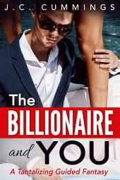 The Billionaire and You: A Tantalizing Guided Fantasy