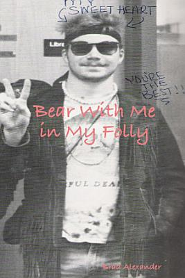 Bear with Me in My Folly PDF