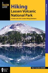 Hiking Lassen Volcanic National Park: A Guide to the Park's Greatest Hiking Adventures, Edition 2