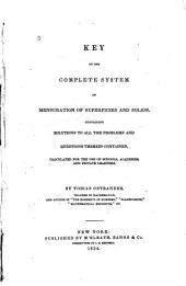 Key to the Complete System of Mensuration of Superfices and Solids: Containing Solutions to All the Problems and Questions Therein Contained : Calculated for the Use of Schools, Academies, and Private Learners