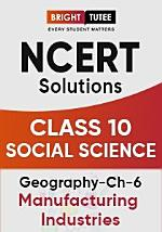 NCERT Solutions for Class 10 Social Science Chapter 11 Manufacturing Industries