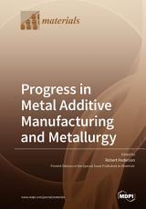 Progress in Metal Additive Manufacturing and Metallurgy PDF