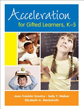 Acceleration for Gifted Learners  K 5 PDF
