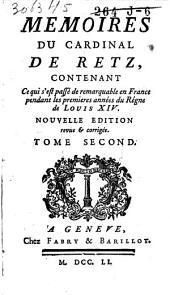 Memoires du Cardinal de Retz: contenant ce qui s'est passé de remarquable en France pendant les premieres années du règne de Louis XIV.