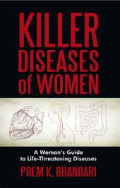 Killer Diseases of Women: A Woman's Guide to Life-Threatening Diseases