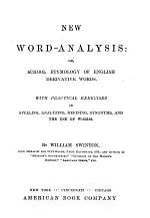 New Word-analysis, Or, School Etymology of English Derivative Words