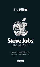 Steve Jobs. El líder de Apple: Lecciones gerenciales de un genio controvertido