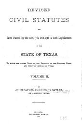 Revised Civil Statutes and Laws Passed by the 16th, 17th, 18th, 19th, & 20th Legislatures of the State of Texas: To which is Added Notes of the Decisions of the Supreme Court and Court of Appeals of Texas, Volume 2