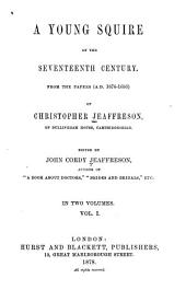 A Young Squire of the Seventeenth Century: Part 1, A biographical and historical memoir ; Part 2, The voyage to the West Indies and the letters from St. Christopher's Island ; Part 3, London letters