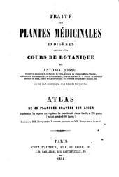 Traité des plantes médicinales indigènes précédé d'un cours de botanique: Atlas