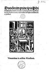 Duodecim principia Philosophiae Raemundi Lulli: quae et lamentatio sen expostulatio philosophiae contra Averroistas : & Physica ejusdem dici possunt