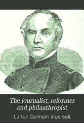 The Journalist, Reformer and Philanthropist: The Life of Horace Greeley; with Graphic Notices of Important Historical Events, Political Movements, and Eminent Journalists, Politicians and Statesmen of His Times