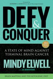 Defy & Conquer: A State Of Mind Against Terminal Brain Cancer