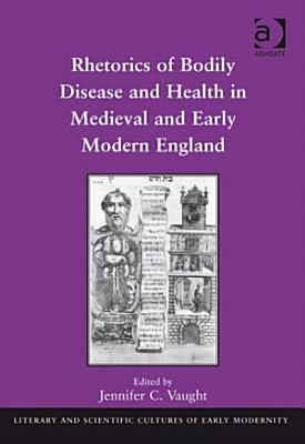 Rhetorics of Bodily Disease and Health in Medieval and Early Modern England PDF