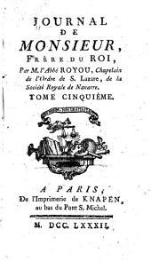 Journal de Monsieur: frère du roi ..., Volume5