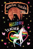 Normal Teacher History Teacher Notebook Unicorn Rainbow  Funny Sloth Wide Lined Notebook Teaching Appreciation PDF