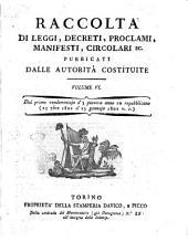 Raccolta di leggi, decreti, proclami, manifesti ec. Pubblicati dalle autorità costituite. Volume 1.\-43!: dal primo vendemmiajo a' 3 piovoso anno 10 repubblicano (23 7bre 1801 a' 23 gennajo 1802 v.s.)