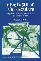 Spectacular Vernaculars: Hip-Hop and the Politics of Postmodernism