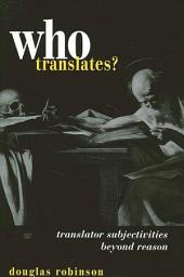 Who Translates?: Translator Subjectivities Beyond Reason