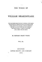 The Works of William Shakespeare: The Plays Edited from the Folio of MDCXXIII, with Various Readings from All the Editions and All the Commentators, Notes, Introductory Remarks, a Historical Sketch of the Text, an Account of the Rise and Progress of the English Drama, a Memoir of the Poet, and an Essay Upon His Genius, Volumes 9-10