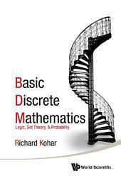 Basic Discrete Mathematics: Logic, Set Theory, and Probability