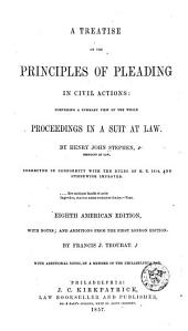 A Treatise on the Principles of Pleading in Civil Actions: Comprising a Summary View of the Whole Proceedings in a Suit at Law ; Corrected in Conformity with the Rules of H. T. 1834, and Otherwise Improved
