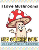 I Love Mushrooms Kids Coloring Book Large Color Pages With White Space For Creative Designs
