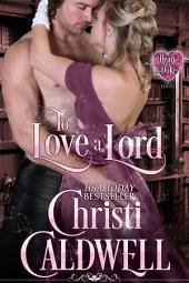 To Love a Lord: The Heart of a Duke Series