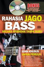 Rahasia Jago Bass Secara Otodidak Tanpa Guru: Edisi Khusus Untuk Pemula