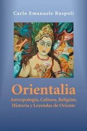Orientalia: Antropología, Cultura, Religión, Historia y Leyendas de Oriente