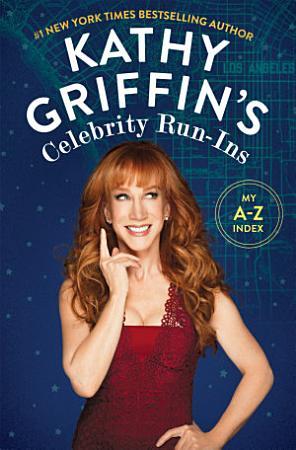 Kathy Griffin s Celebrity Run Ins PDF