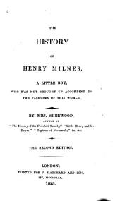 The History of Henry Milner: A Little Boy, who was Not Brought Up According to the Fashions of this World, Parts 1-2