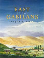 East of the Gabilans: The Ranches, the Towns, the People--yesterday and Today